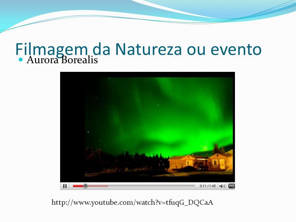 Filmagem da Natureza ou evento Aurora Borealis http://www.youtube.com/watch?v=tfuqG_DQCaA