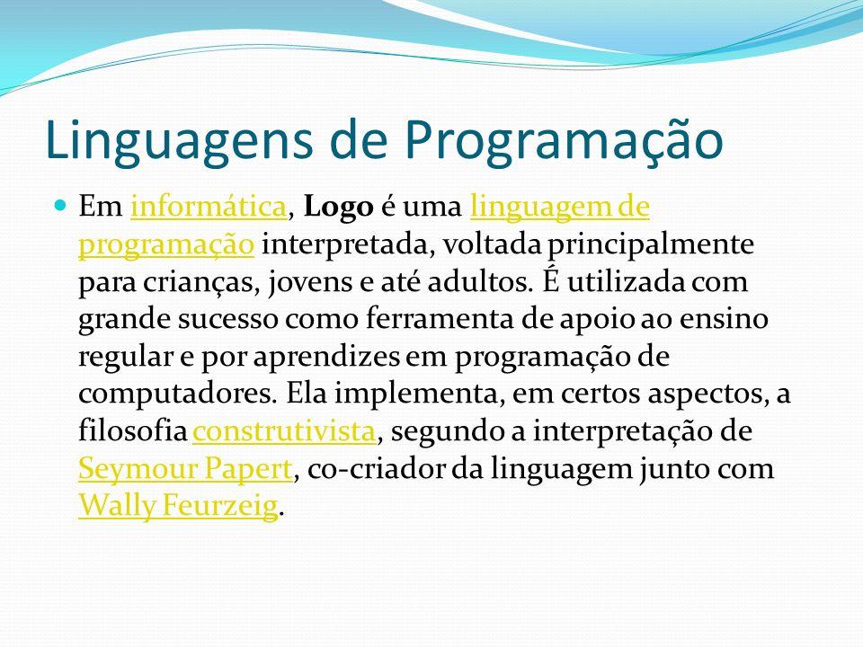 Linguagens de Programação Em informática, Logo é uma linguagem de programação interpretada, voltada principalmente para crianças, jovens e até adultos