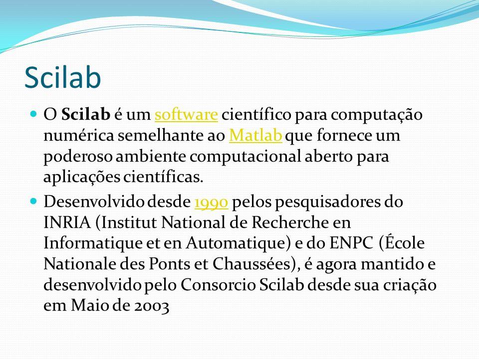 Scilab O Scilab é um software científico para computação numérica semelhante ao Matlab que fornece um poderoso ambiente computacional aberto para apli
