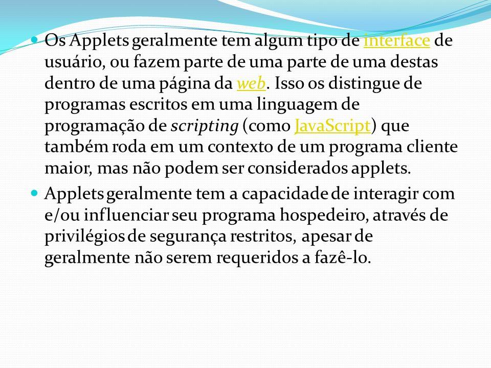 Os Applets geralmente tem algum tipo de interface de usuário, ou fazem parte de uma parte de uma destas dentro de uma página da web. Isso os distingue