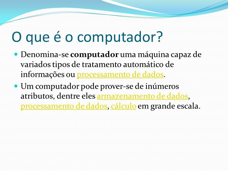O que é o computador? Denomina-se computador uma máquina capaz de variados tipos de tratamento automático de informações ou processamento de dados.pro