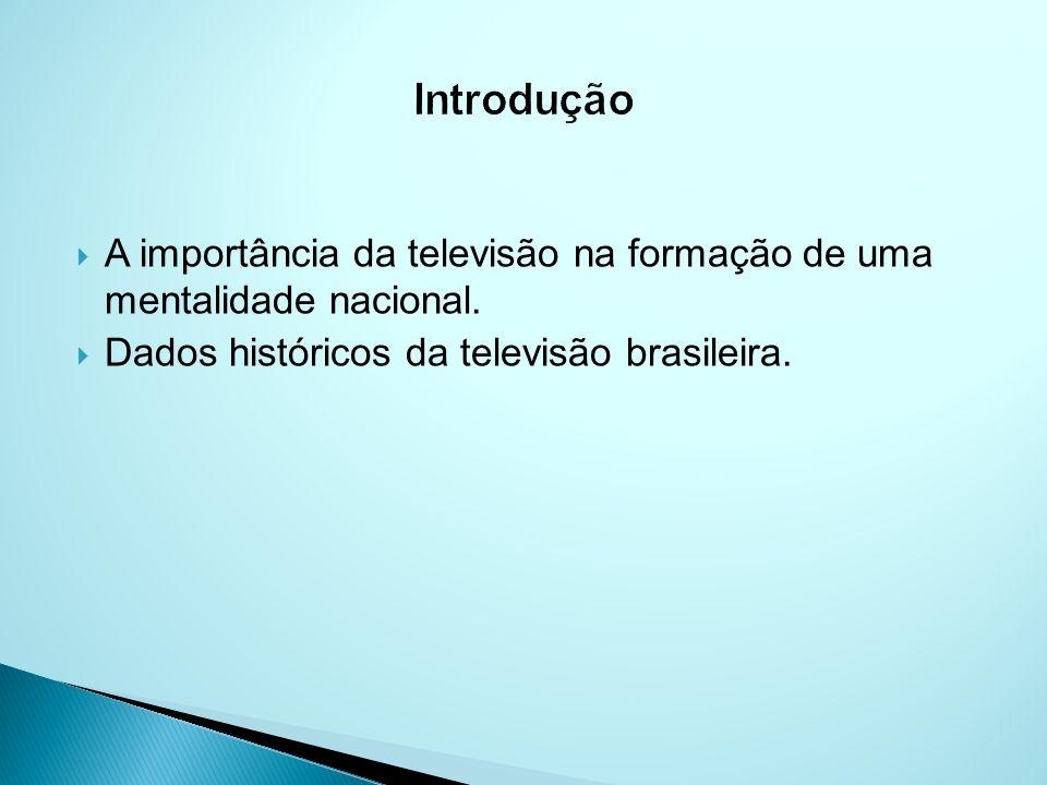A importância da televisão na formação de uma mentalidade nacional.