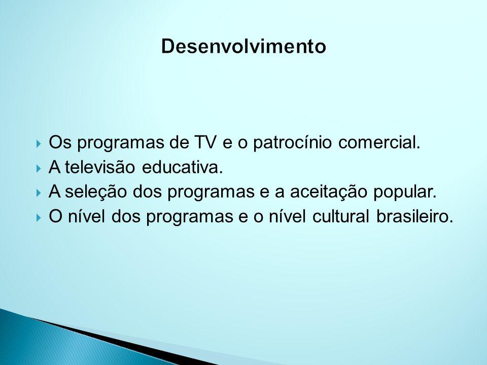 Os programas de TV e o patrocínio comercial.A televisão educativa.