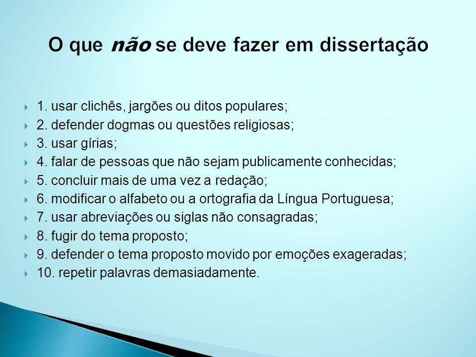 1.usar clichês, jargões ou ditos populares; 2. defender dogmas ou questões religiosas; 3.