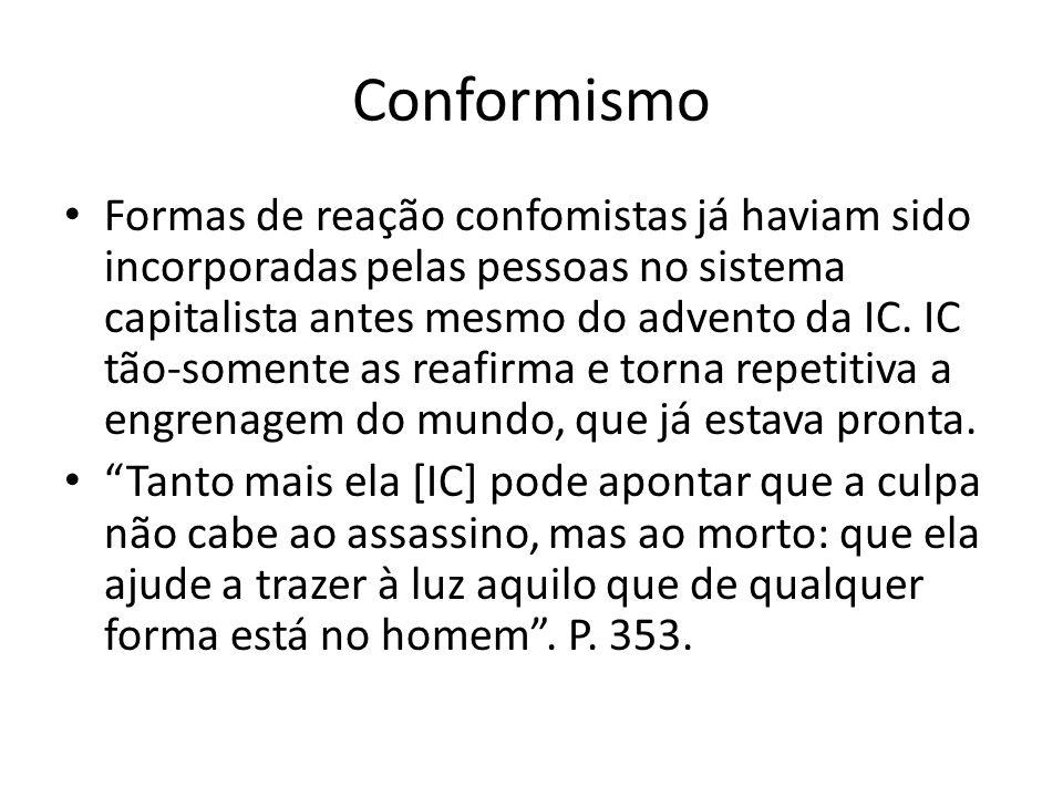 Conformismo Formas de reação confomistas já haviam sido incorporadas pelas pessoas no sistema capitalista antes mesmo do advento da IC. IC tão-somente