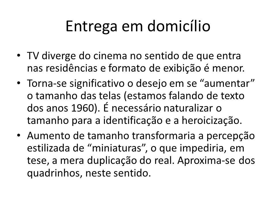 Entrega em domicílio TV diverge do cinema no sentido de que entra nas residências e formato de exibição é menor. Torna-se significativo o desejo em se