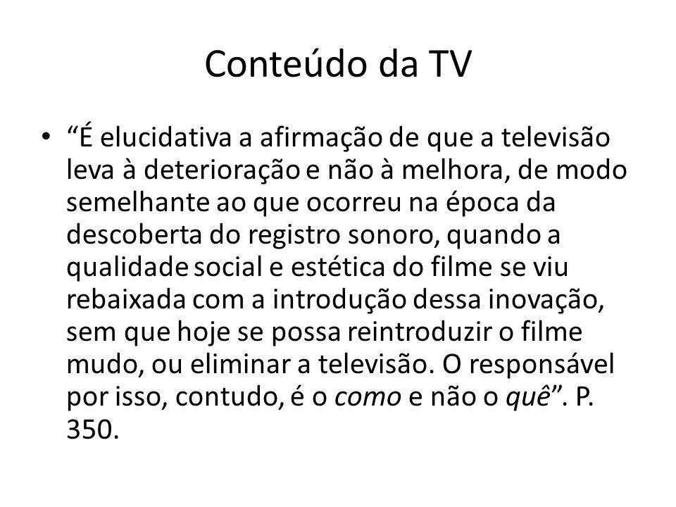 Conteúdo da TV É elucidativa a afirmação de que a televisão leva à deterioração e não à melhora, de modo semelhante ao que ocorreu na época da descobe