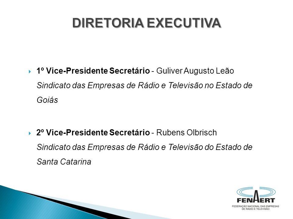 1º Vice-Presidente Secretário - Guliver Augusto Leão Sindicato das Empresas de Rádio e Televisão no Estado de Goiás 2º Vice-Presidente Secretário - Ru