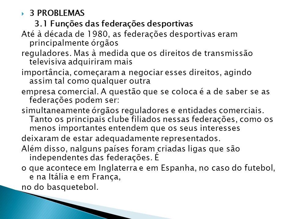 3 PROBLEMAS 3.1 Funções das federações desportivas Até à década de 1980, as federações desportivas eram principalmente órgãos reguladores. Mas à medid