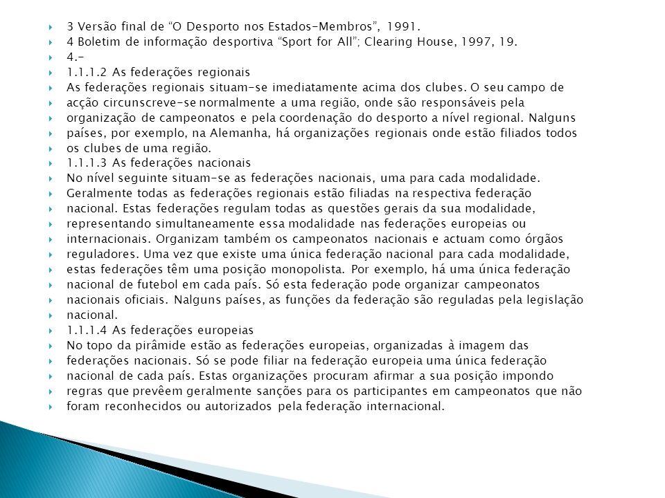 3 Versão final de O Desporto nos Estados-Membros, 1991. 4 Boletim de informação desportiva Sport for All; Clearing House, 1997, 19. 4.- 1.1.1.2 As fed