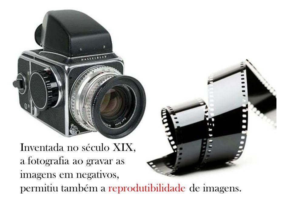 Inventada no século XIX, a fotografia ao gravar as imagens em negativos, permitiu também a reprodutibilidade de imagens.