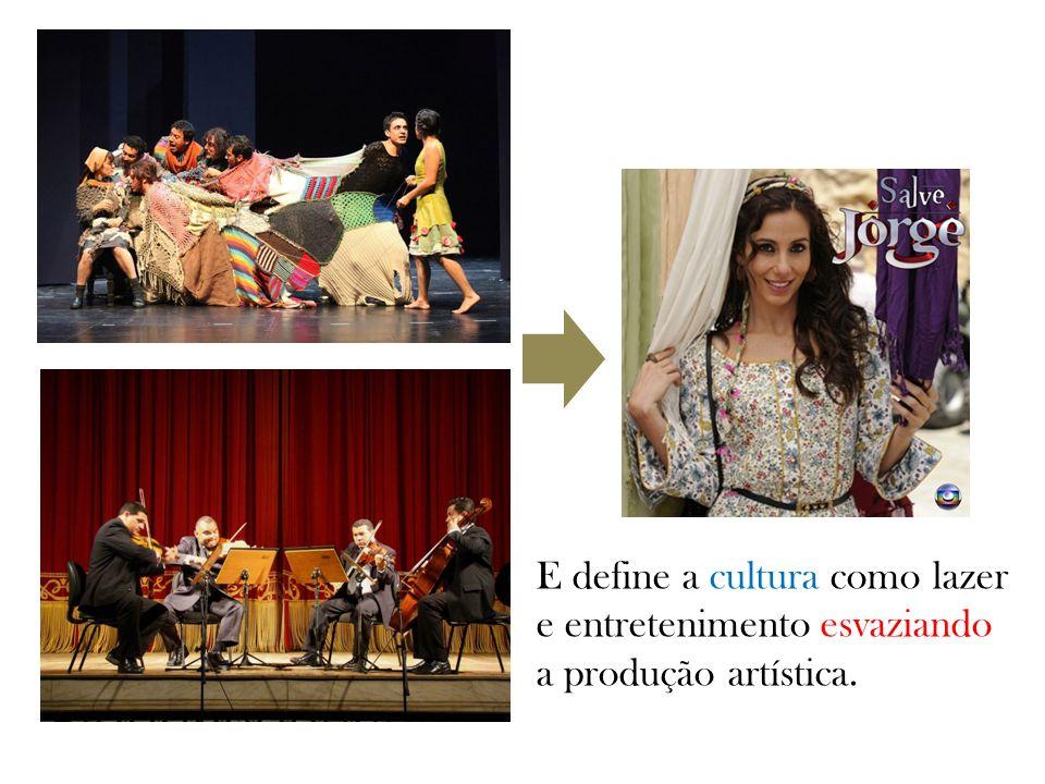 E define a cultura como lazer e entretenimento esvaziando a produção artística.