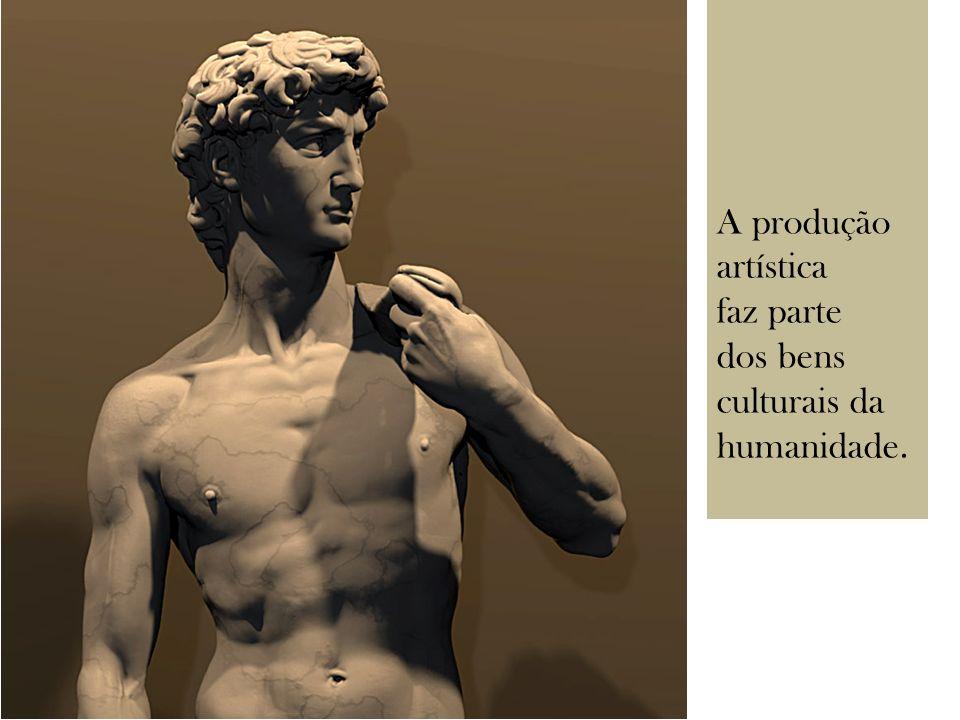 A produção artística faz parte dos bens culturais da humanidade.