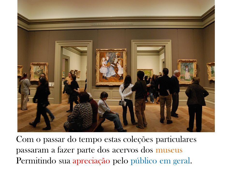 Com o passar do tempo estas coleções particulares passaram a fazer parte dos acervos dos museus Permitindo sua apreciação pelo público em geral.