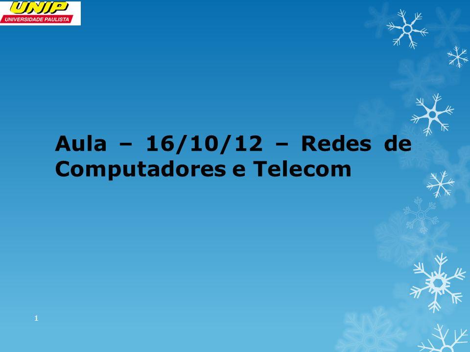 Aula – 16/10/12 – Redes de Computadores e Telecom 1