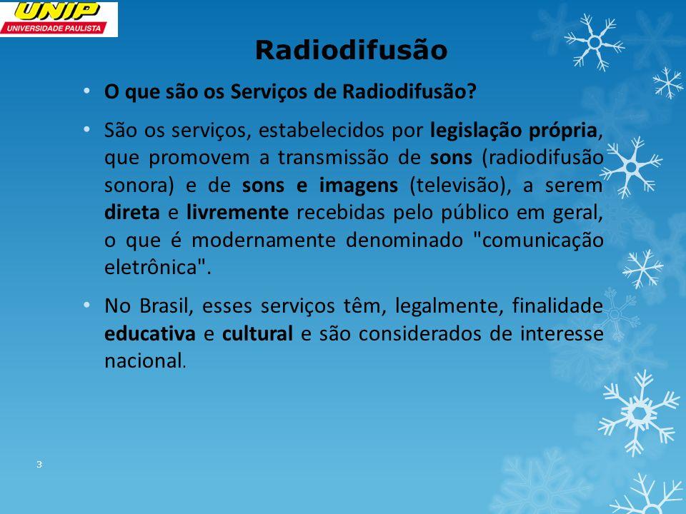 Radiodifusão O que são os Serviços de Radiodifusão? São os serviços, estabelecidos por legislação própria, que promovem a transmissão de sons (radiodi
