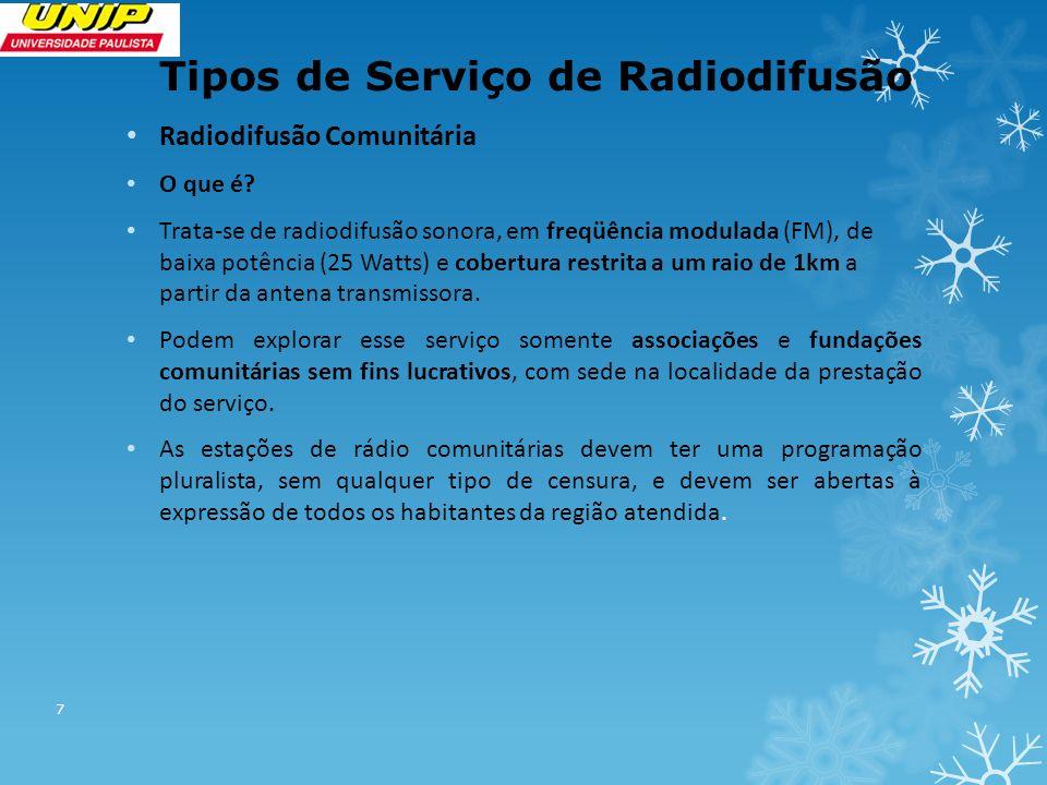 Tipos de Serviço de Radiodifusão Radiodifusão Comunitária O que é? Trata-se de radiodifusão sonora, em freqüência modulada (FM), de baixa potência (25