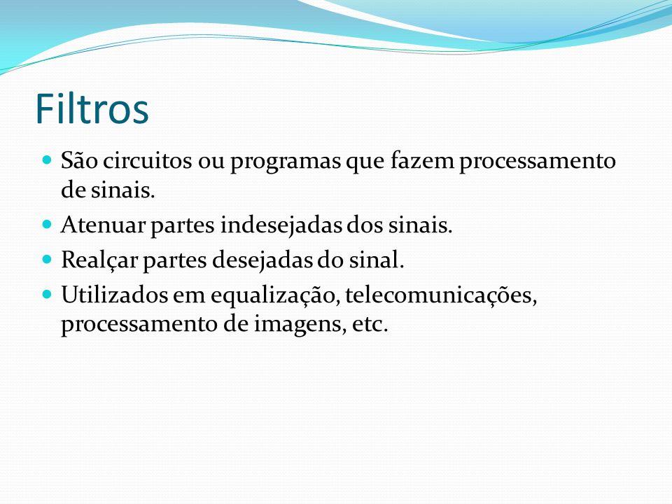 Filtros São circuitos ou programas que fazem processamento de sinais. Atenuar partes indesejadas dos sinais. Realçar partes desejadas do sinal. Utiliz