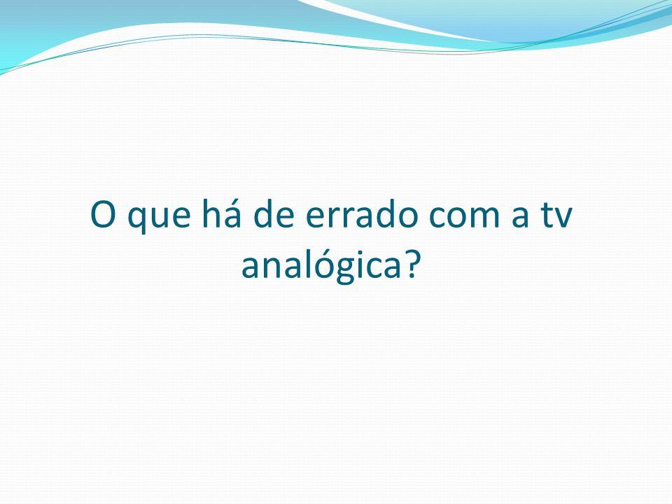 O que há de errado com a tv analógica?