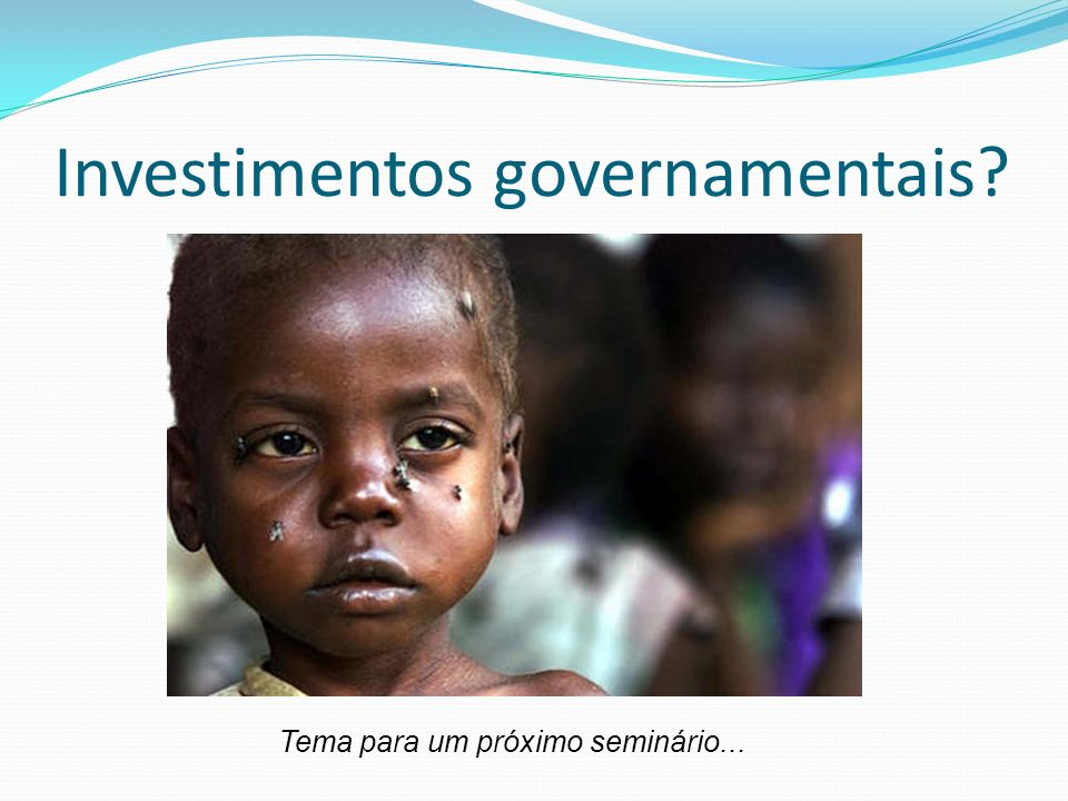 Investimentos governamentais? Tema para um próximo seminário...