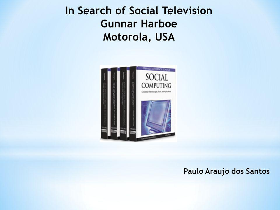 In Search of Social Television Gunnar Harboe Motorola, USA Paulo Araujo dos Santos