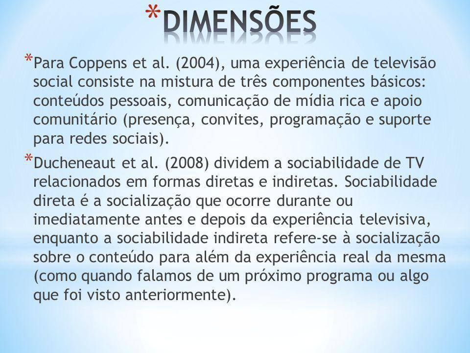 * Para Coppens et al. (2004), uma experiência de televisão social consiste na mistura de três componentes básicos: conteúdos pessoais, comunicação de