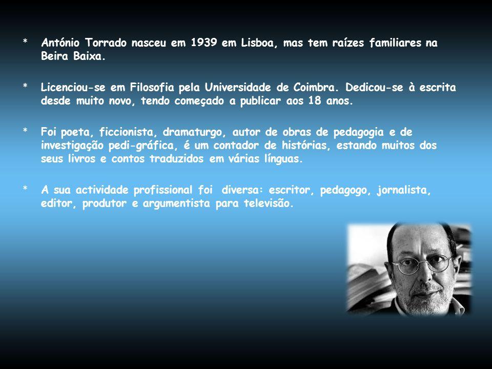 * António Torrado nasceu em 1939 em Lisboa, mas tem raízes familiares na Beira Baixa. * Licenciou-se em Filosofia pela Universidade de Coimbra. Dedico