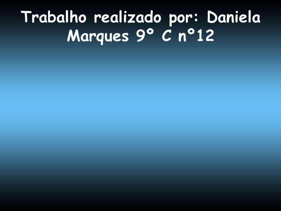 Trabalho realizado por: Daniela Marques 9º C nº12