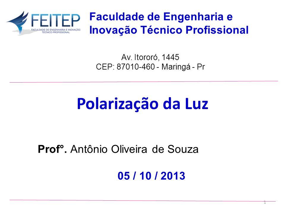 1 Prof°. Antônio Oliveira de Souza 05 / 10 / 2013 Av. Itororó, 1445 CEP: 87010-460 - Maringá - Pr Faculdade de Engenharia e Inovação Técnico Profissio