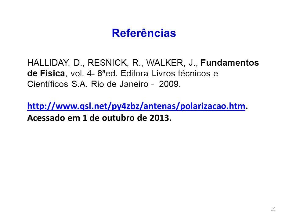 19 Referências HALLIDAY, D., RESNICK, R., WALKER, J., Fundamentos de Física, vol. 4- 8ªed. Editora Livros técnicos e Científicos S.A. Rio de Janeiro -