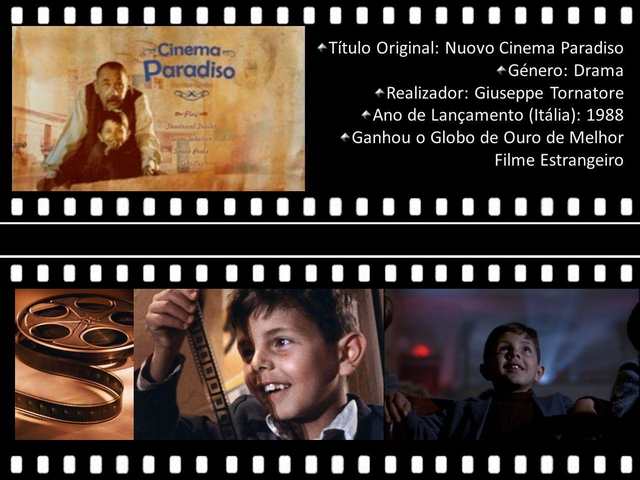 Título Original: Nuovo Cinema Paradiso Género: Drama Realizador: Giuseppe Tornatore Ano de Lançamento (Itália): 1988 Ganhou o Globo de Ouro de Melhor
