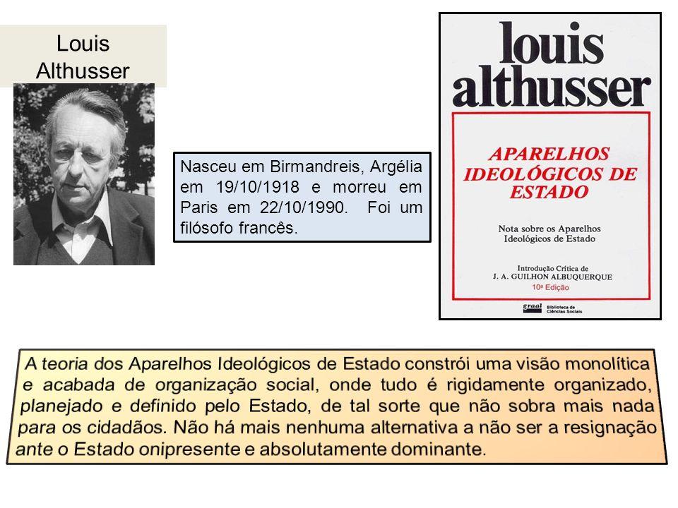 Louis Althusser Nasceu em Birmandreis, Argélia em 19/10/1918 e morreu em Paris em 22/10/1990. Foi um filósofo francês.