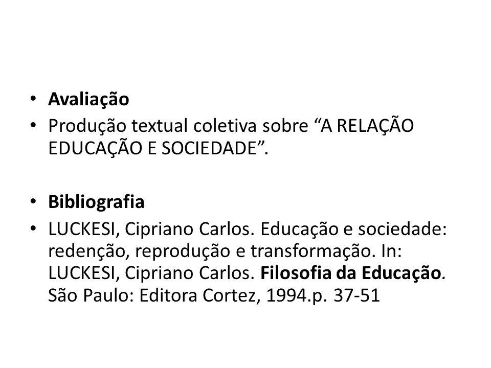 Avaliação Produção textual coletiva sobre A RELAÇÃO EDUCAÇÃO E SOCIEDADE. Bibliografia LUCKESI, Cipriano Carlos. Educação e sociedade: redenção, repro
