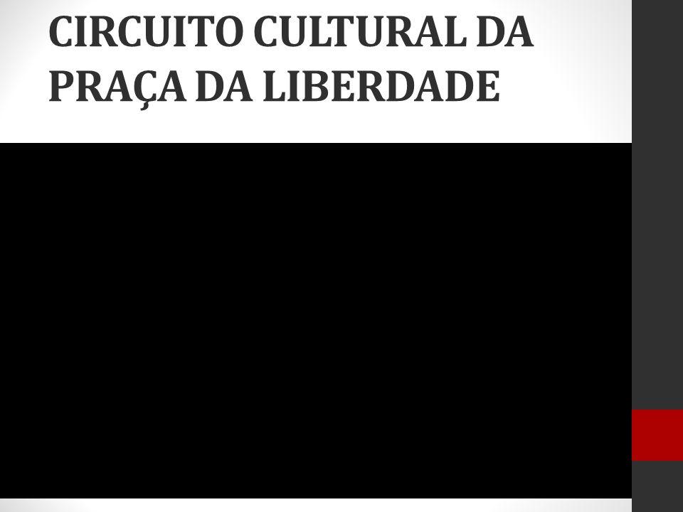 CIRCUITO CULTURAL DA PRAÇA DA LIBERDADE