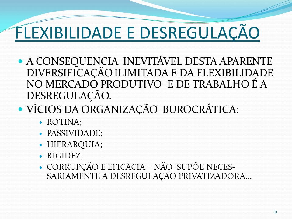FLEXIBILIDADE E DESREGULAÇÃO A CONSEQUENCIA INEVITÁVEL DESTA APARENTE DIVERSIFICAÇÃO ILIMITADA E DA FLEXIBILIDADE NO MERCADO PRODUTIVO E DE TRABALHO É A DESREGULAÇÃO.