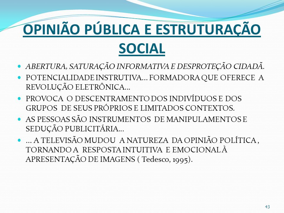 OPINIÃO PÚBLICA E ESTRUTURAÇÃO SOCIAL ABERTURA, SATURAÇÃO INFORMATIVA E DESPROTEÇÃO CIDADÃ.
