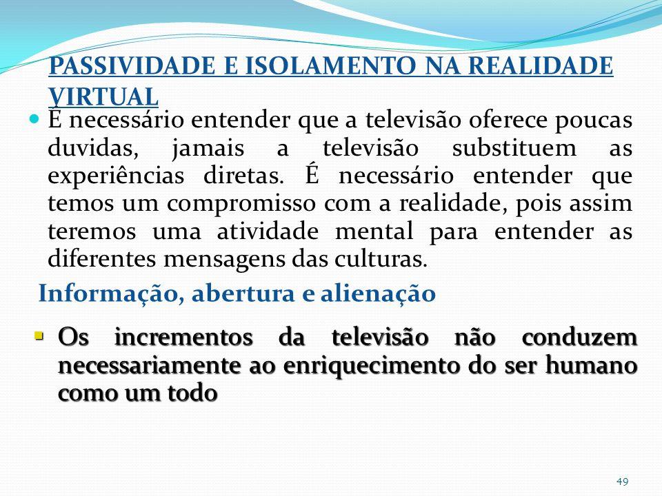 49 É necessário entender que a televisão oferece poucas duvidas, jamais a televisão substituem as experiências diretas.