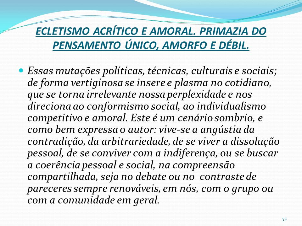ECLETISMO ACRÍTICO E AMORAL. PRIMAZIA DO PENSAMENTO ÚNICO, AMORFO E DÉBIL.