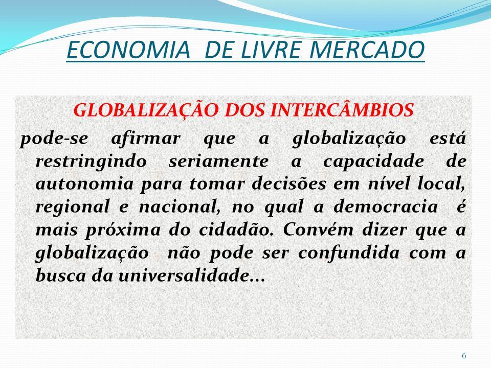 ECONOMIA DE LIVRE MERCADO GLOBALIZAÇÃO DOS INTERCÂMBIOS pode-se afirmar que a globalização está restringindo seriamente a capacidade de autonomia para tomar decisões em nível local, regional e nacional, no qual a democracia é mais próxima do cidadão.