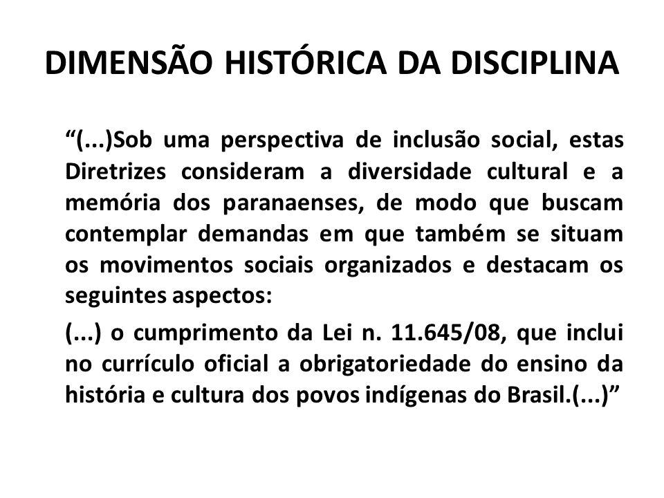 DIMENSÃO HISTÓRICA DA DISCIPLINA (...)Sob uma perspectiva de inclusão social, estas Diretrizes consideram a diversidade cultural e a memória dos paran