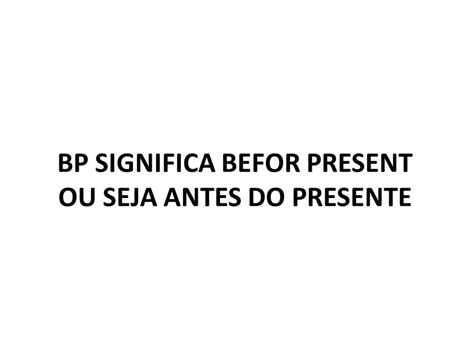 BP SIGNIFICA BEFOR PRESENT OU SEJA ANTES DO PRESENTE