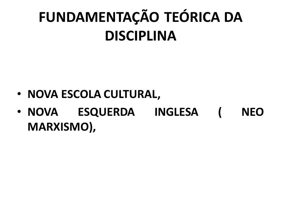 FUNDAMENTAÇÃO TEÓRICA DA DISCIPLINA NOVA ESCOLA CULTURAL, NOVA ESQUERDA INGLESA ( NEO MARXISMO),
