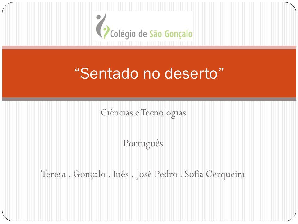 Ciências e Tecnologias Português Teresa. Gonçalo. Inês. José Pedro. Sofia Cerqueira Sentado no deserto