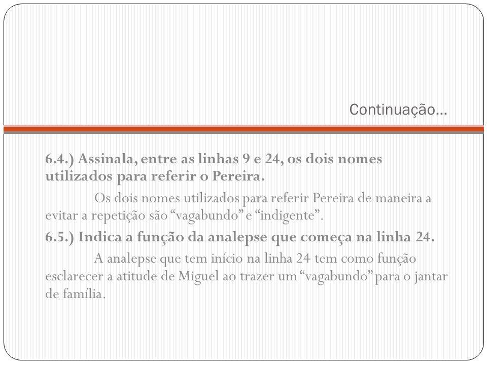 Continuação… 6.4.) Assinala, entre as linhas 9 e 24, os dois nomes utilizados para referir o Pereira. Os dois nomes utilizados para referir Pereira de