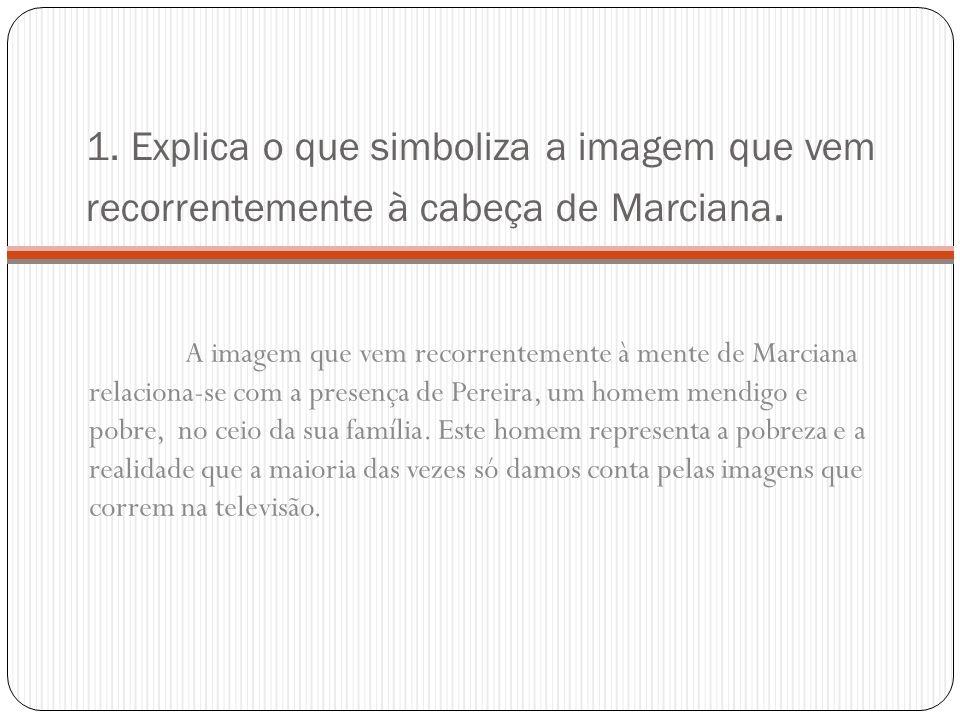 1. Explica o que simboliza a imagem que vem recorrentemente à cabeça de Marciana. A imagem que vem recorrentemente à mente de Marciana relaciona-se co