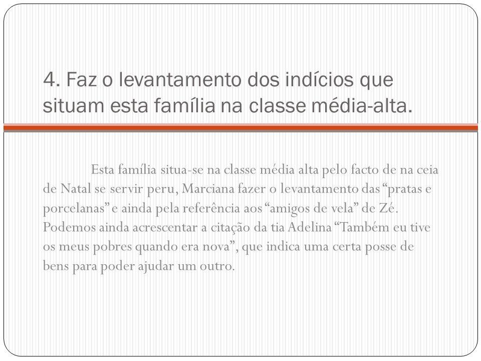 4. Faz o levantamento dos indícios que situam esta família na classe média-alta. Esta família situa-se na classe média alta pelo facto de na ceia de N