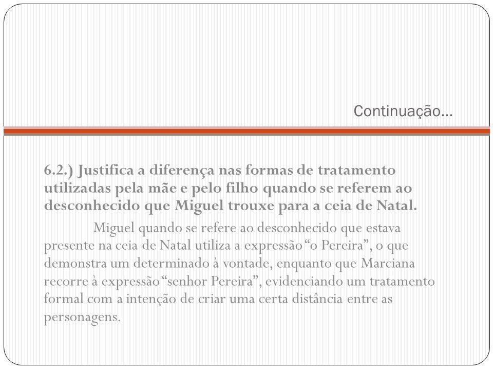 Continuação… 6.2.) Justifica a diferença nas formas de tratamento utilizadas pela mãe e pelo filho quando se referem ao desconhecido que Miguel trouxe