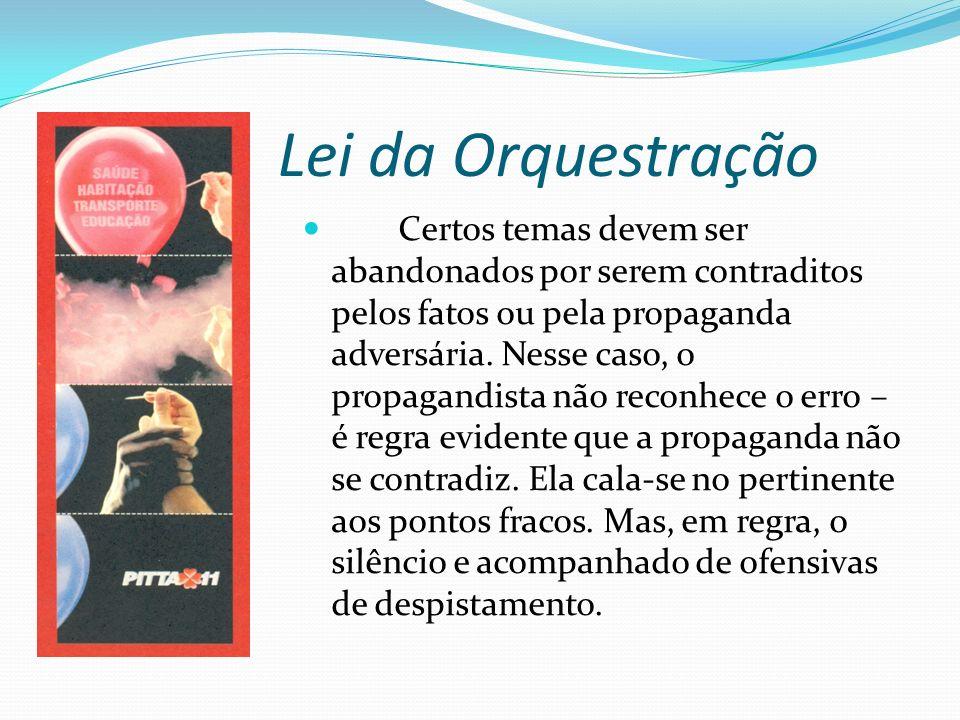Lei da Orquestração Certos temas devem ser abandonados por serem contraditos pelos fatos ou pela propaganda adversária.