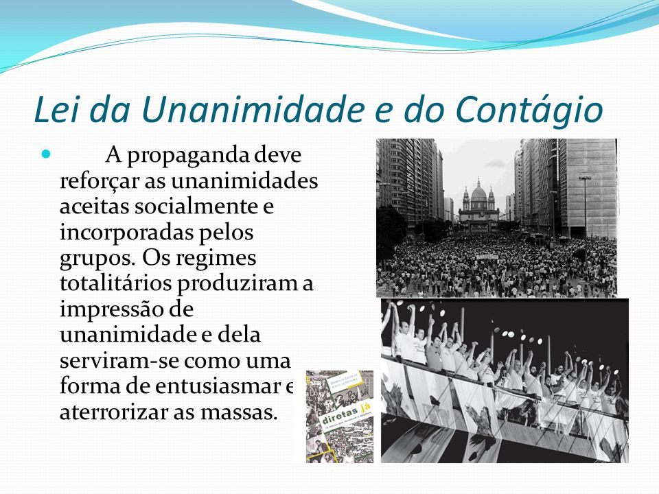 Lei da Unanimidade e do Contágio A propaganda deve reforçar as unanimidades aceitas socialmente e incorporadas pelos grupos.
