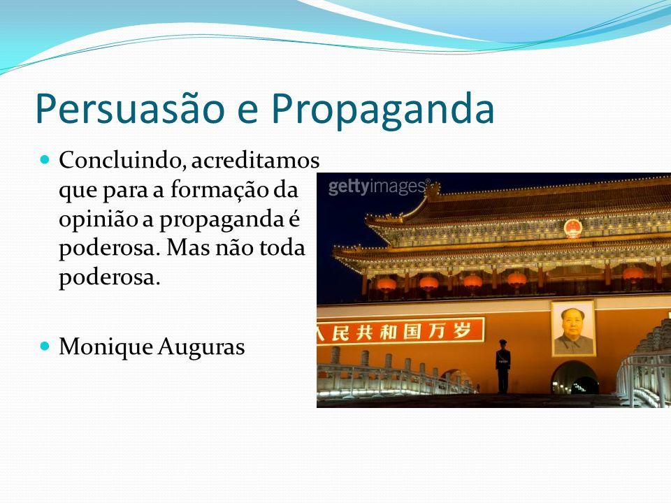 Persuasão e Propaganda Concluindo, acreditamos que para a formação da opinião a propaganda é poderosa.